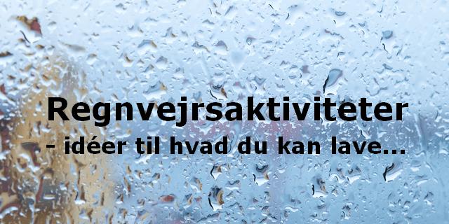 Regnvejrsaktiviteter – Familieaktiviteter når det regner